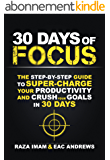 30 Days of Focus: The Step-by-Step Guide to Supercharge Your Productivity and Crush Your Goals in the Next 30 Days (English Edition)