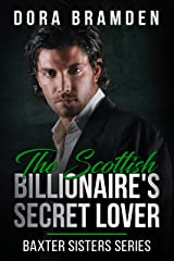 The Scottish Billionaire's Secret Lover (The Baxter Sisters Book 1) Kindle Edition