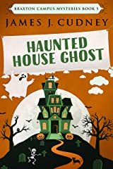 Haunted House Ghost: A Kellan Ayrwick Cozy Mystery (Braxton Campus Mysteries Book 5) Kindle Edition