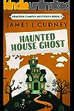 Haunted House Ghost: A Kellan Ayrwick Cozy Mystery (Braxton Campus Mysteries Book 5)