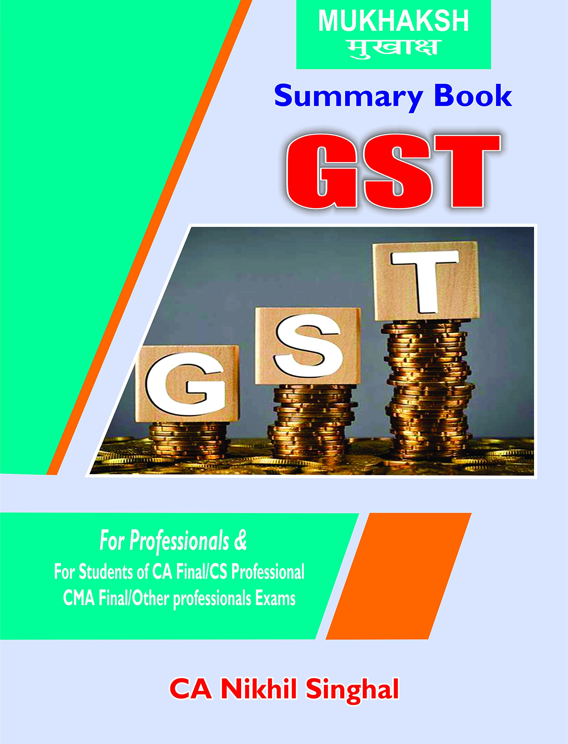 SUMMARY BOOK OF GST (FOR PROFESSIONALS & FOR STUDENTS OF CA FINAL/CMA FINAL/ CS PROFESSIONALS & OTHER PROFESSIONALS EXAM) [Paperback] CA Nikhil Singhal