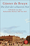 Die Zeit der schweren Not: Schicksale aus dem Kulturleben Berlins 1807 bis 1815 (German Edition)
