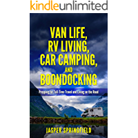 Van Life, RV Living, Car Camping, and Boondocking:  Prepping for Full-Time Travel and Living on the Road (Life on the Road, Traveling, Nomad, Camping, Freedom)