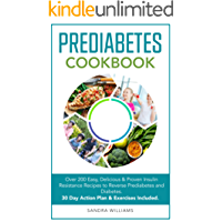 Pre-Diabetes Cookbook: Over 200 Easy, Delicious & Proven Insulin Resistance Recipes to Reverse Prediabetes and Diabetes. 30 Day Action Plan & Exercises Included.