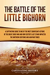 The Battle of the Little Bighorn: A Captivating Guide to One of the Most Significant Actions of the Great Sioux War and How Custer's Last Stand Impacted the Northern Cheyenne and Arapaho Tribes Kindle Edition