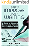 How to Improve Your Writing:: A Guide to Using the Snowflake Method in Academic Work