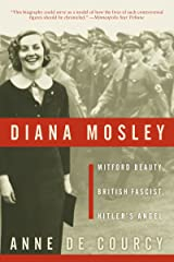 Diana Mosley: Mitford Beauty, British Fascist, Hitler's Angel Kindle Edition