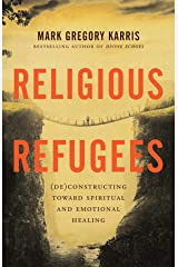 Religious Refugees: (De)Constructing Toward Spiritual and Emotional Healing Kindle Edition