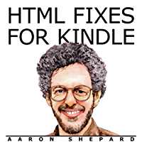 HTML Fixes for Kindle: Advanced Self Publishing for Kindle Books, or Tips on Tweaking Your App's HTML So Your Ebooks Look Their Best (Kindle Publishing)