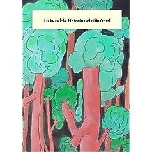 LA INCREÍBLE HISTORIA DEL NIÑO ÁRBOL (Spanish Edition) Jul 19, 2016