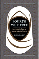 Fourth Wife Free: Questioning the Claims for Polygamy in Muslim Countries Kindle Edition