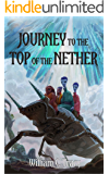 Journey to the Top of the Nether: A Science Fantasy Space Opera Novel (Tales of the Dissolutionverse Book 5)