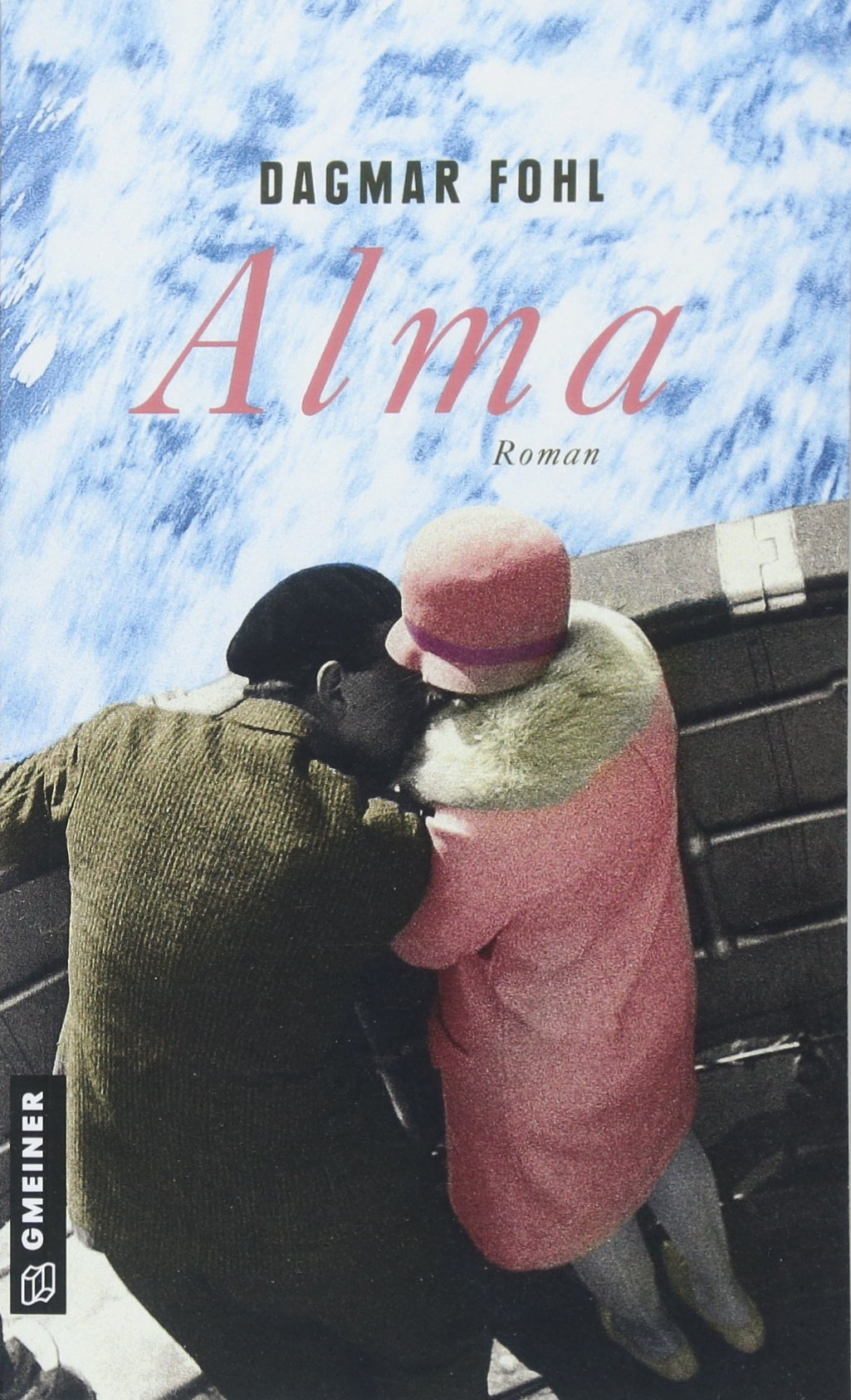 Alma: Roman (Zeitgeschichtliche Kriminalromane im GMEINER-Verlag)