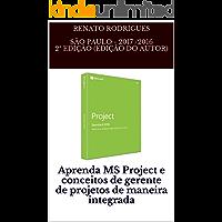 Aprenda MS Project e conceitos de gerente de projetos de maneira integrada: Aprenda MS Project 2016 e conceitos de gerente de projetos de forma integrada