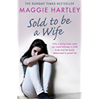 Sold To Be A Wife: Only a determined foster carer can stop a terrified girl from becoming a child bride (A Maggie Hartley Foster Carer Story)