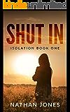 Shut In (Isolation Book 1)
