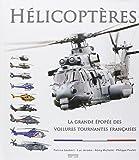 Helicopteres la grande épopée des voilures tournantes françaises