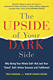 "The Upside of Your Dark Side: Why Being Your Whole Self--Not Just Your ""Good"" Self--Drives Success andFulfillment"