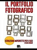 Il portfolio fotografico: Istruzioni imperfette per l'uso (Fotografia Vol. 1)
