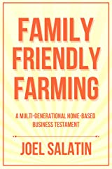 Family Friendly Farming: A Multi-Generational Home-Based Business Testament Kindle Edition