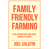 Family Friendly Farming: A Multi-Generational Home-Based Business Testament (English Edition)