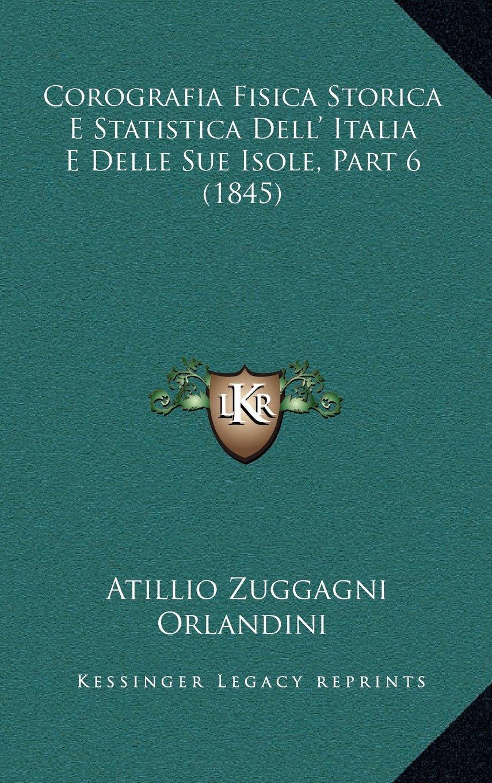 Read Online Corografia Fisica Storica E Statistica Dell' Italia E Delle Sue Isole, Part 6 (1845) (Italian Edition) ebook