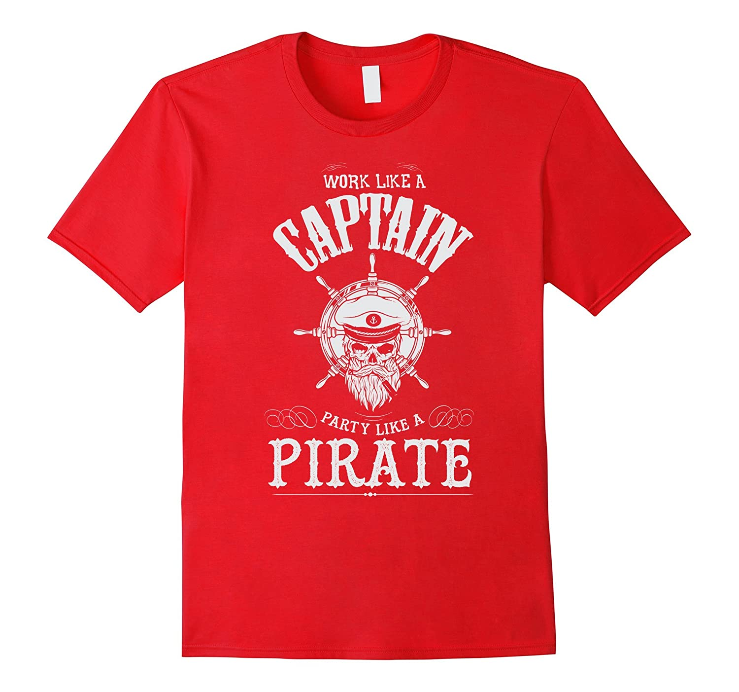 Work Like A Captain Party Like A Pirate - Funny T-Shirt-RT