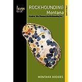 Rockhounding Montana: A Guide to 100 of Montana's Best Rockhounding Sites (Rockhounding Series)