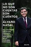 Lo que no son cuentas son cuentos: Relatos sobre los éxitos, fracasos, fortalezas y debilidades de la economía española