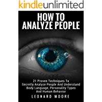 How To Analyze People: 21 Proven Techniques To Secretly Analyze People And Understand Body Language, Personality Types And Human Behavior