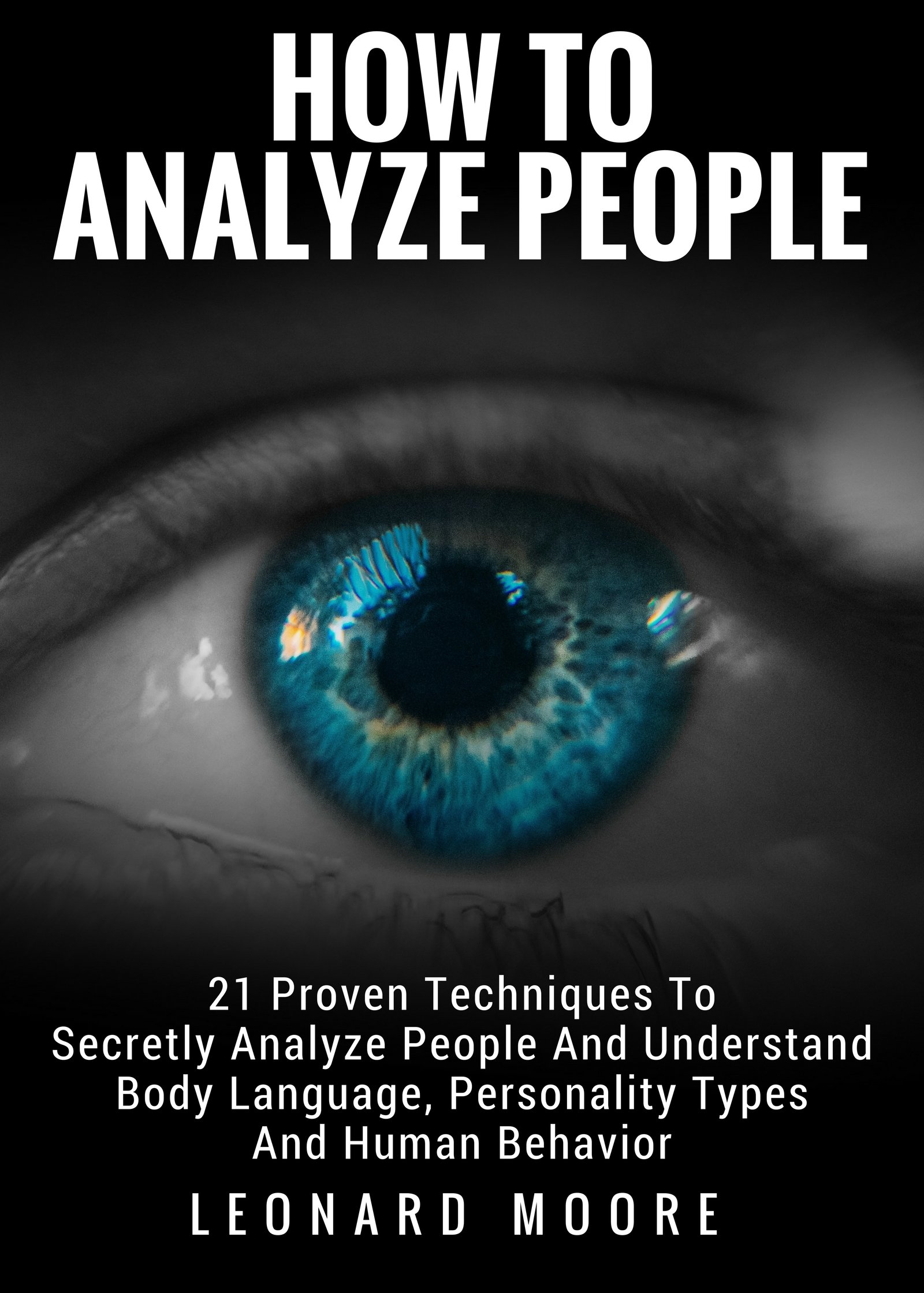 How To Analyze People  21 Proven Techniques To Secretly Analyze People And Understand Body Language Personality Types And Human Behavior  English Edition
