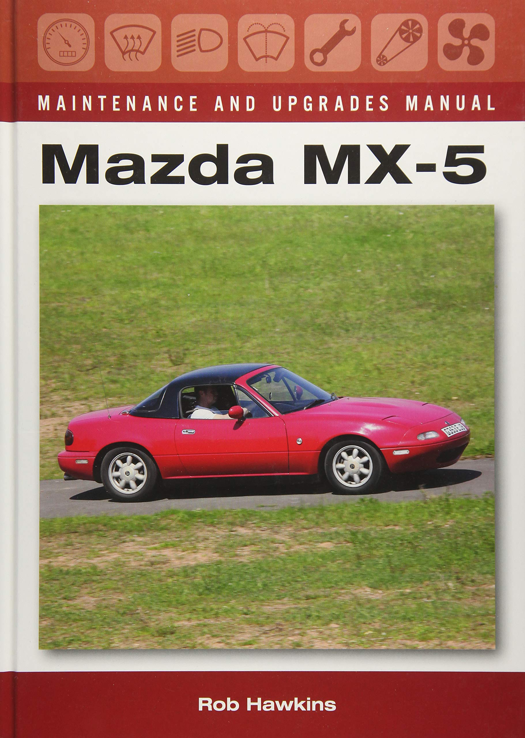 Mazda MX-5 Maintenance and Upgrades Manual: Amazon.co.uk: Rob Hawkins:  9781785002823: Books