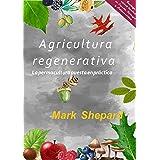 Agricultura Regenerativa: La permacultura puesta en practica (Spanish Edition)