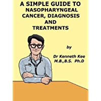 A Simple Guide to Nasopharyngeal Cancer (Nose Cancer), Diagnosis and Treatment (...