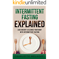 Intermittent Fasting Explained:  Lose Weight With Intermittent Fasting