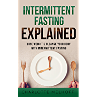 Intermittent Fasting Explained:  Lose Weight With Intermittent Fasting (English Edition)