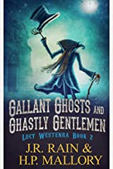 Gallant Ghosts and Ghastly Gentleman: A Paranormal Mystery Novel (Lucy Westenra Book 2) Kindle Edition