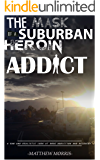 The Mask of a Suburban Heroin Addict: My True Story