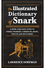 The Illustrated Dictionary of Snark: A Snide, Sarcastic Guide to Verbal Sparring, Comebacks, Irony, Insults, and Much More Kindle Edition