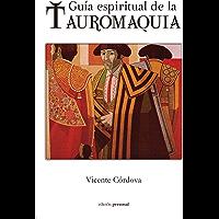GUÍA ESPIRITUAL DE LA TAUROMAQUIA (Spanish Edition)