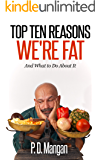 Top Ten Reasons We're Fat: And What to Do About It