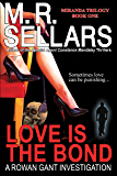 Love Is The Bond: A Rowan Gant Investigation (The Rowan Gant Investigations Book 6)