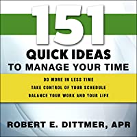 151 Quick Ideas to Manage Your Time: 151 Quick Ideas Series
