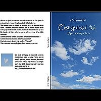 C'est grâce à toi...: L'épreuve est leçon de vie (French Edition)