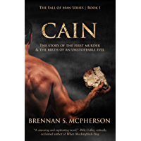 Cain: The Story of the First Murder and the Birth of an Unstoppable Evil (The Fall of Man Book 1)