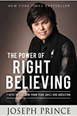 The Power of Right Believing: 7 Keys to Freedom from Fear,  Guilt, and Addiction Kindle Edition