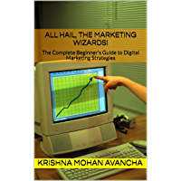 All Hail, the Marketing Wizards!: The Complete  Beginner's  Guide to  Digital Marketing Strategies (English Edition)