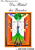 Das Rätsel der Quanten: ... und seine Lösung!