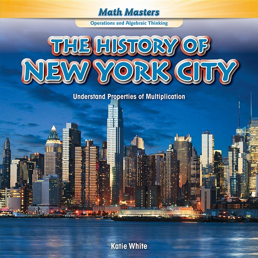The History of New York City: Understand Properties of Multiplication (Math Masters: Operations and Algebraic Thinking) pdf