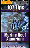 107 Tips for the Marine Reef Aquarium (Reef Aquarium Series)